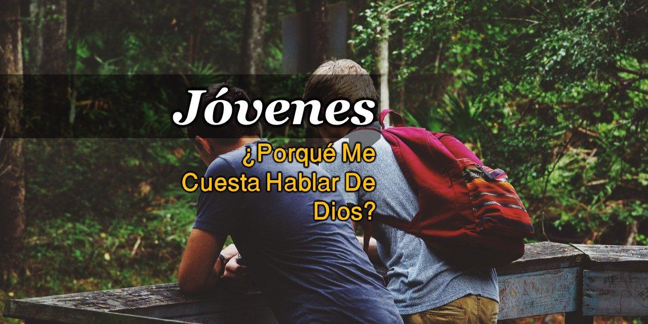 JÓVENES – ¿PORQUÉ ME CUESTA HABLAR DE DIOS?