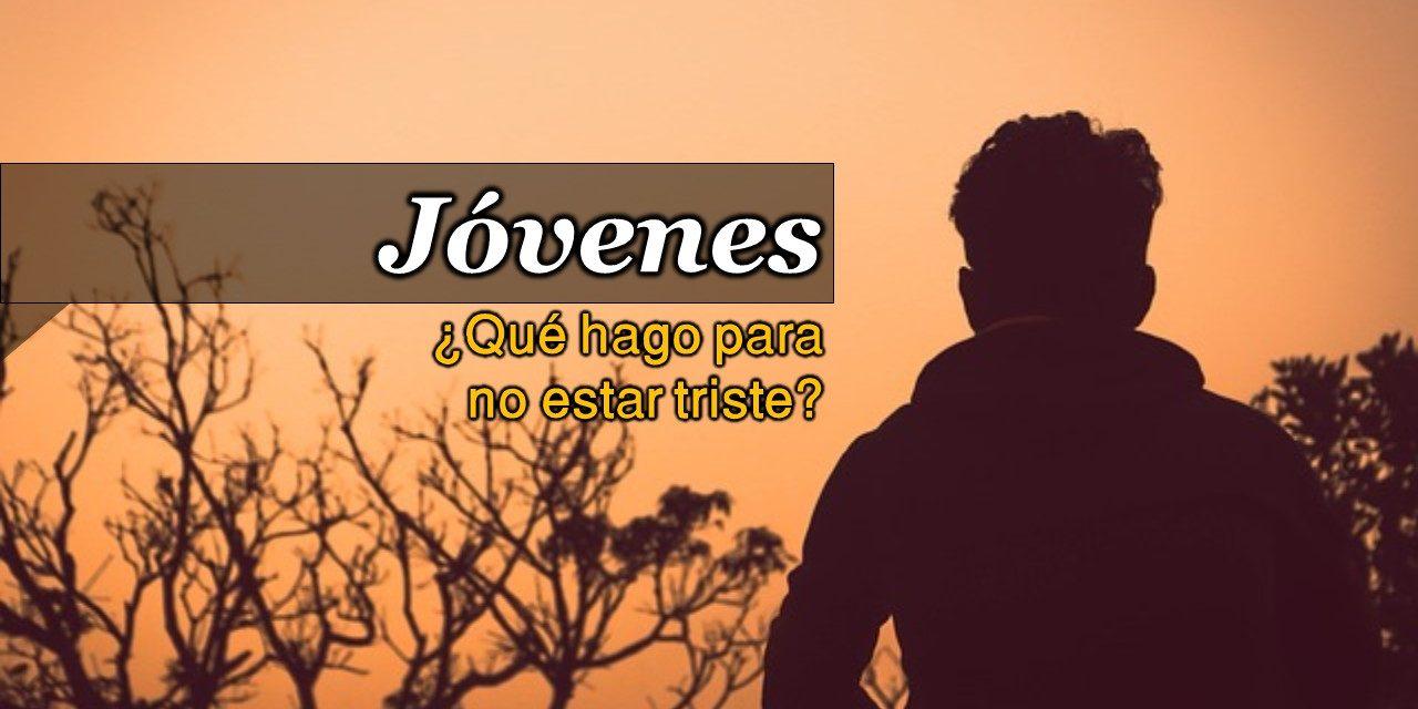 JÓVENES – ¿QUÉ HAGO PARA NO ESTAR TRISTE?