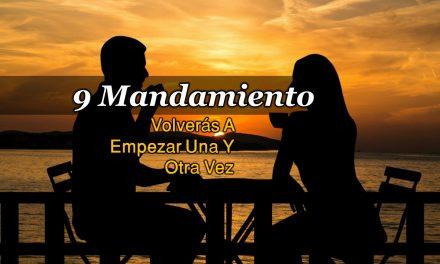 MANDAMIENTO 9 – VOLVERÁS A EMPEZAR UNA Y OTRA VEZ