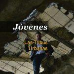 JÓVENES – TRIBUS URBANAS