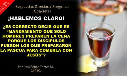 """¿Es correcto decir que es """"mandamiento que los hombres preparen la cena porque los discípulos fueron los que prepararon la pascua para comerla con Jesús""""?"""